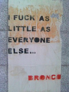 i fuck as little as everyone else -- bronco