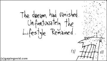 the dream had vanished - unfortunately, the lifestyle remained
